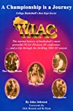 A championship is a journey: College basketball's best kept secret, WIAC, the storied history of basketball's most powerful NCAA Division III ... a trip through the thrilling 2001-02 season (0972742824) by Johnson, John