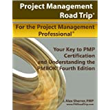 Project Management Road Trip For the Project Management Professional: Your Key to PMP Certification and Understanding the PMBOK Fourth Edition