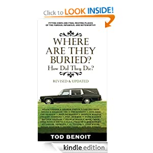 Kindle Daily Deal: Where Are They Buried, by Tod Benoit. Publisher: Black Dog and Leventhal Publishers; Rev Upd edition (August 1, 2009)