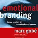 Emotional Branding: The New Paradigm for Connecting Brands to People Audiobook by Marc Gobe Narrated by DeMario Clarke