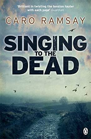 Singing to the Dead - Caro Ramsay
