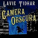 Camera Obscura: Bookman Histories, Book 2   Lavie Tidhar
