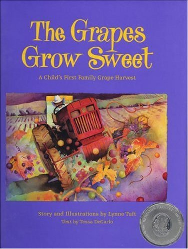 The Grapes Grow Sweet: A Child's First Family Grape Harvest, Lynne Tuft; Tessa Decarlo
