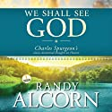 We Shall See God: Charles Spurgeon's Classic Devotional Thoughts on Heaven (       UNABRIDGED) by Randy Alcorn Narrated by Randy Alcorn, Simon Vance