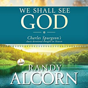 We Shall See God: Charles Spurgeon's Classic Devotional Thoughts on Heaven | [Randy Alcorn]
