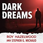 Dark Dreams: A Legendary FBI Profiler Examines Homicide and the Criminal Mind | Roy Hazelwood,Stephen G Michaud