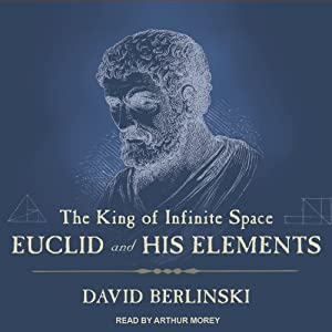 The King of Infinite Space: Euclid and His Elements | [David Berlinski]