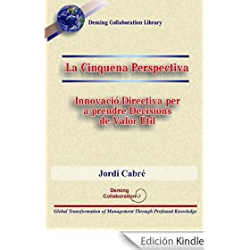La Cinquena Perspectiva - Innovaci� Directiva per a prendre Decisions de Valor �til (Deming Collaboration Library)