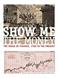 img - for Show me the money: The image of finance, 1700 to the present book / textbook / text book