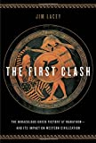 Jim Lacey The First Clash: The Miraculous Greek Victory at Marathon and Its Impact on Western Civilization