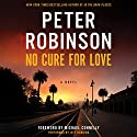 No Cure for Love: A Novel Audiobook by Peter Robinson Narrated by Jeff Harding