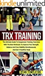 TRX Training: The Ultimate Guide to S...