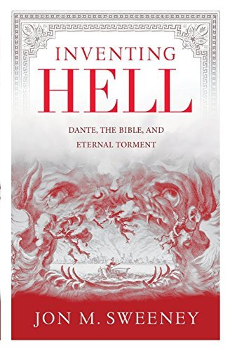 Inventing Hell: Dante, the Bible and Eternal Torment by Jon M. Sweeney (2014-06-17)