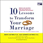 Ten Lessons to Transform Your Marriage | John M. Gottman,Julie Schwartz Gottman,Joan DeClaire