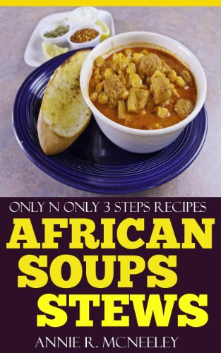 Only And Only 3 Steps Top 30 AFRICAN SOUPS AND STEWS Recipes You Must Eat in New Year by Annie R. McNeeley