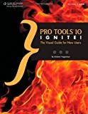 Pro Tools 10 Ignite!: The Visual Guide for New Users (Book & CD-ROM)