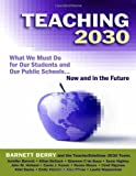 Teaching 2030 : what we must do for our students and our public schools : now and in the future /