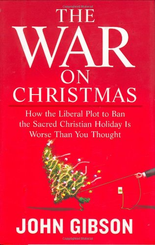 The War on Christmas: How the Liberal Plot to Ban the Sacred Chr