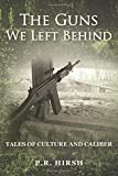 img - for The Guns We Left Behind: Tales of Culture and Caliber book / textbook / text book