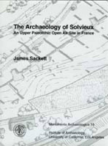 The Archaeology of Solvieux: An Upper Paleolithic Open Air Site in France (MONUMENTA ARCHAEOLOGICA)