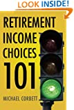 Retirement Income Choices 101