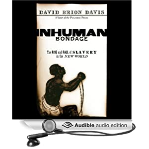 Inhuman Bondage - The Rise and Fall of Slavery in the New World - David Brion Davis