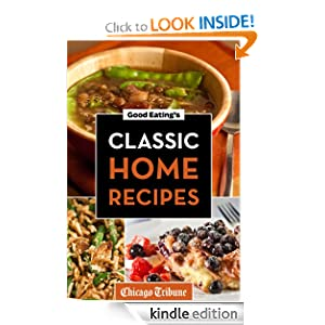 Free Kindle Book: Good Eating's Classic Home Recipes: Traditional comfort foods and heirloom family recipes for every occasion, by  Chicago Tribune Staff