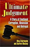 Ultimate Judgment: A Story of Emotional Corruption, Obsession and Betrayal
