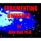 "The Fragmenting Universevon ""Alan Hall PhD"""