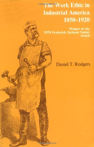 The Work Ethic in Industrial America, 1850-1920