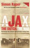 img - for Ajax, the Dutch, the War: The Strange Tale of Soccer During Europe's Darkest Hour book / textbook / text book