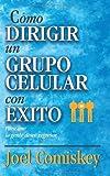 Cómo dirigir un grupo celular con éxito (Spanish Edition)