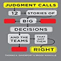 Judgment Calls: Twelve Stories of Big Decisions and the Teams That Got Them Right (       UNABRIDGED) by Thomas H Davenport, Brook Manville Narrated by Don Hagen