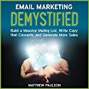 Email Marketing Demystified: Build a Massive Mailing List, Write Copy That Converts and Generate More Sales Audiobook by Matthew Paulson Narrated by Stu Gray