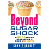 Beyond Sugar Shock: The 6-week Plan to Break Free of Your Sugar Addiction and Get Slimmer, Sexier & Sweeterby Connie Bennett