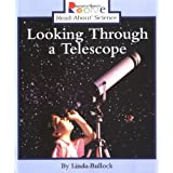Looking Through a Telescope (Rookie Read-About Science) ~ Linda Bullock