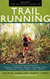 The Ultimate Guide to Trail Running: Everything You Need to Know About Equipment * Finding Trails * Nutrition * Hill Strategy * Racing * Avoiding Injury * Training * Weather * Safety