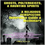 Ghosts, Poltergeists, & Haunting Spirits - A Religious Perspective | Mike Freze