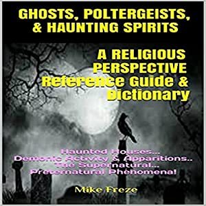 Ghosts, Poltergeists, & Haunting Spirits - A Religious Perspective Audiobook