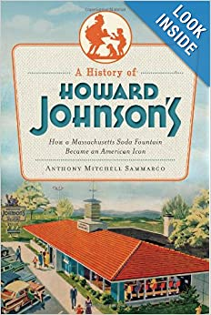A History of Howard Johnson's: How a Massachusetts Soda Fountain Became an American Icon (American Palate) by Anthony Mitchell Sammarco