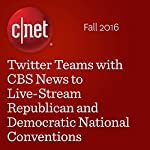 Twitter Teams with CBS News to Live-Stream Republican and Democratic National Conventions | Terry Collins