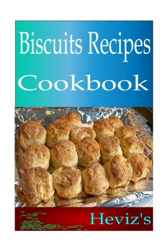 Biscuits Recipes 101. Delicious, Nutritious, Low Budget, Mouth watering Biscuits Recipes Cookbook by Heviz's