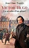 echange, troc Jean-Côme Noguès - Victor Hugo : La révolte d'un géant