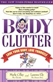 Body Clutter: Love Your Body, Love Yourself (1416534628) by Cilley, Marla