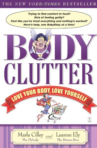 Body Clutter  Love Your Body, Love Yourself, Marla Cilley & Leanne Ely