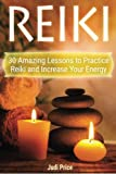 Reiki: 30 Amazing Lessons to Practice Reiki and Increase Your Energy (reiki, animal reiki, karuna reiki)