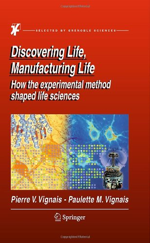 Discovering Life, Manufacturing Life: How The Experimental Method Shaped Life Sciences