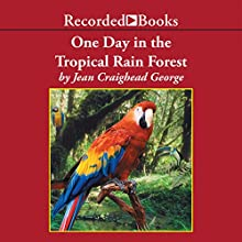 One Day in the Tropical Rain Forest (       UNABRIDGED) by Jean Craighead George Narrated by Jean Craighead George