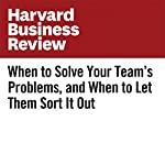 When to Solve Your Team's Problems, and When to Let Them Sort It Out | Joseph Grenny