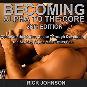 Dating: Becoming Alpha to the Core, 2nd Edition Audiobook